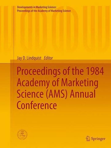 Proceedings of the 1984 Academy of Marketing Science (AMS) Annual Conference (Developments in Marketing Science: Proceedings of the Academy of Marketing Science)