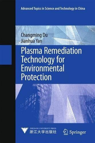 Plasma Remediation Technology for Environmental Protection (Advanced Topics in Science and Technology in China)