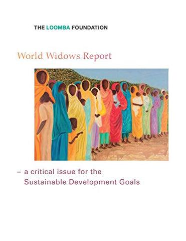 World Widows Report: A critical issue for the Sustainable Development Goals