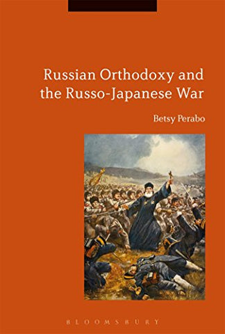 Russian Orthodoxy and the Russo-Japanese War (Hardcover - August 10, 2017)
