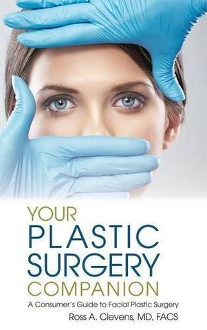Your Plastic Surgery Companion: A Consumer's Guide to Facial Plastic Surgery