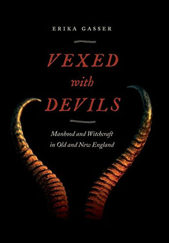 Vexed with Devils: Manhood and Witchcraft in Old and New England (Early American Places)