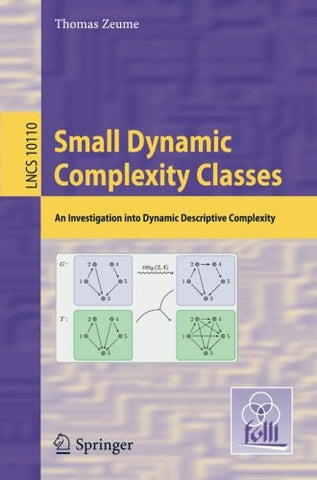 Small Dynamic Complexity Classes: An Investigation into Dynamic Descriptive Complexity (Lecture Notes in Computer Science)