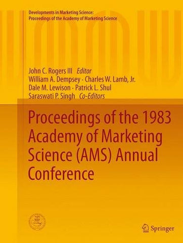 Proceedings of the 1983 Academy of Marketing Science (AMS) Annual Conference (Developments in Marketing Science: Proceedings of the Academy of Marketing Science)