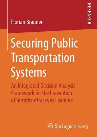 Securing Public Transportation Systems: An Integrated Decision Analysis Framework for the Prevention of Terrorist Attacks as Example
