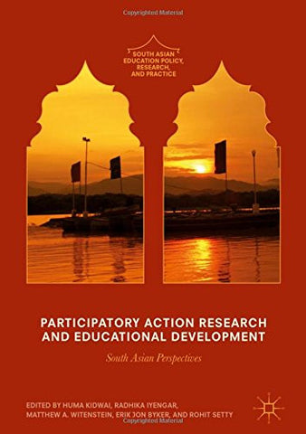 Participatory Action Research and Educational Development: South Asian Perspectives (South Asian Education Policy, Research, and Practice)