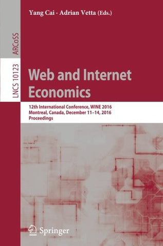 Web and Internet Economics: 12th International Conference, WINE 2016, Montreal, Canada, December 11-14, 2016, Proceedings (Lecture Notes in Computer Science)