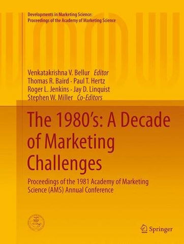 The 1980's: A Decade of Marketing Challenges: Proceedings of the 1981 Academy of Marketing Science (AMS) Annual Conference (Developments in Marketing ... of the Academy of Marketing Science)