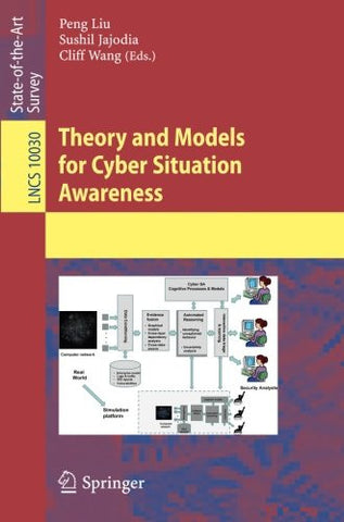 Theory and Models for Cyber Situation Awareness (Lecture Notes in Computer Science)