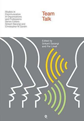Team Talk: Decision-making across the Boundaries in Health and Social Care (Studies in Communication in Organisations and Professions)