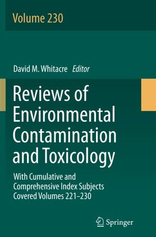Reviews of Environmental Contamination and Toxicology volume: With Cumulative and Comprehensive Index Subjects Covered Volumes 221-230