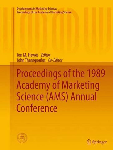 Proceedings of the 1989 Academy of Marketing Science (AMS) Annual Conference (Developments in Marketing Science: Proceedings of the Academy of Marketing Science)