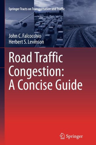 Road Traffic Congestion: A Concise Guide (Springer Tracts on Transportation and Traffic)