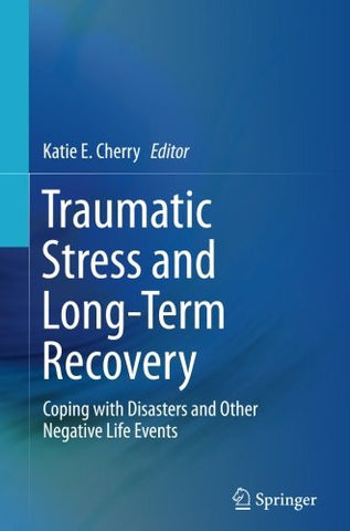 Traumatic Stress and Long-Term Recovery: Coping with Disasters and Other Negative Life Events