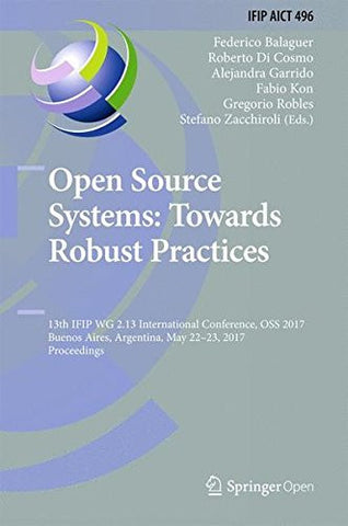 Open Source Systems: Towards Robust Practices: 13th IFIP WG 2.13 International Conference, OSS 2017, Buenos Aires, Argentina, May 22-23, 2017, ... in Information and Communication Technology)