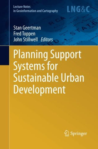 Planning Support Systems for Sustainable Urban Development (Lecture Notes in Geoinformation and Cartography)
