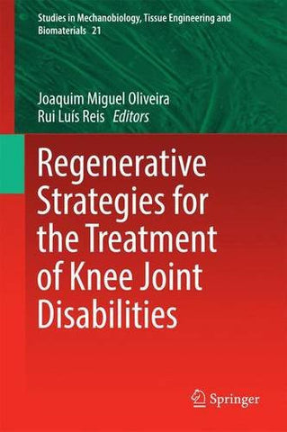 Regenerative Strategies for the Treatment of Knee Joint Disabilities (Studies in Mechanobiology, Tissue Engineering and Biomaterials)