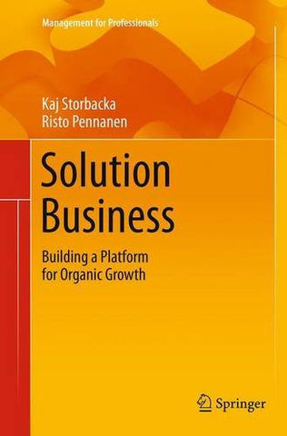 Solution Business: Building a Platform for Organic Growth (Management for Professionals)