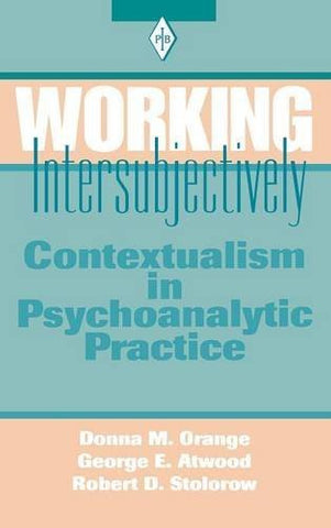 Working Intersubjectively: Contextualism in Psychoanalytic Practice (Psychoanalytic Inquiry Book Series)