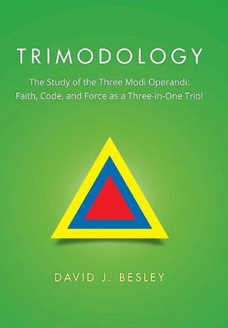 Trimodology: The Study of the Three Modi Operandi: Faith, Code, and Force as a Three-in-One Trio!