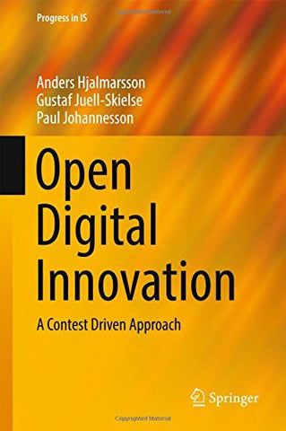 Open Digital Innovation: A Contest Driven Approach (Progress in IS)
