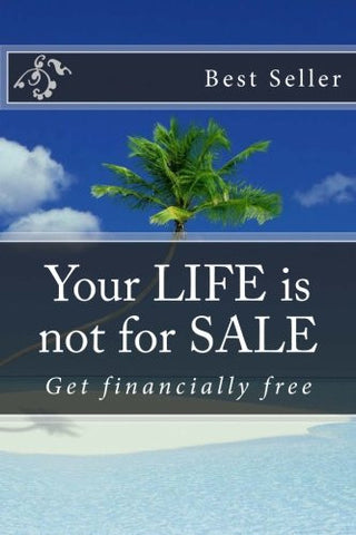 Your LIFE is not for SALE: Get financially free