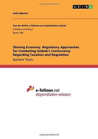Sharing Economy. Regulatory Approaches for Combating Airbnb's Controversy Regarding Taxation and Regulation
