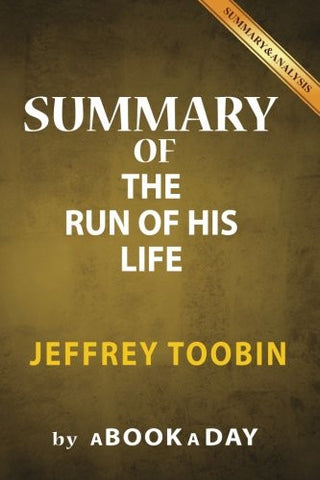 Summary of The Run of His Life: by Jeffery Toobin | Includes Analysis on The Run of His Life