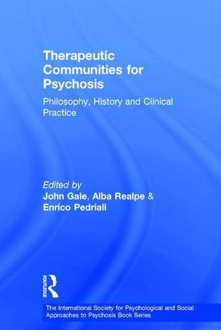 Therapeutic Communities for Psychosis: Philosophy, History and Clinical Practice (The International Society for Psychological and Social Approaches  to Psychosis Book Series)