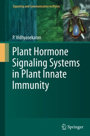Plant Hormone Signaling Systems in Plant Innate Immunity (Signaling and Communication in Plants)