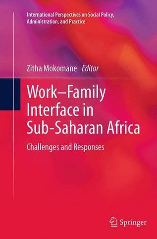 Work–Family Interface in Sub-Saharan Africa: Challenges and Responses (International Perspectives on Social Policy, Administration, and Practice)