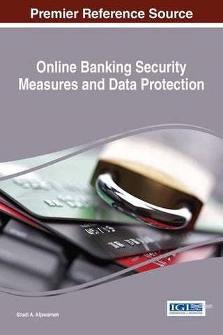 Online Banking Security Measures and Data Protection (Advances in Information Security, Privacy, and Ethics)