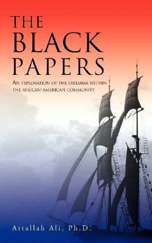 THE BLACK PAPERS: AN EXPLORATION OF THE DILEMMA WITHIN THE AFRICAN-AMERICAN COMMUNITY