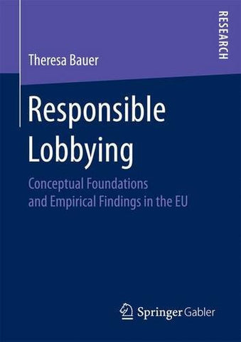Responsible Lobbying: Conceptual Foundations and Empirical Findings in the EU