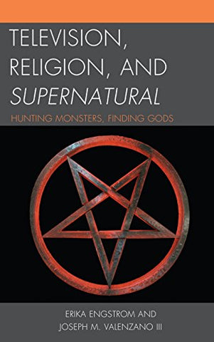 Television, Religion, and Supernatural: Hunting Monsters, Finding Gods