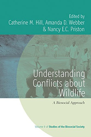 Understanding Conflicts about Wildlife: A Biosocial Approach (Studies of the Biosocial Society)