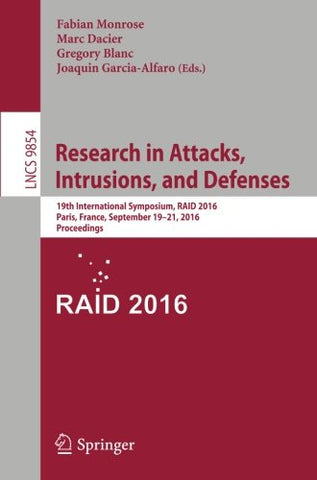 Research in Attacks, Intrusions, and Defenses: 19th International Symposium, RAID 2016, Paris, France, September 19-21, 2016, Proceedings (Lecture Notes in Computer Science)