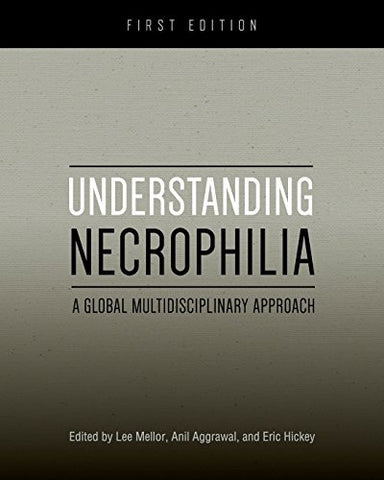 Understanding Necrophilia: A Global Multidisciplinary Approach