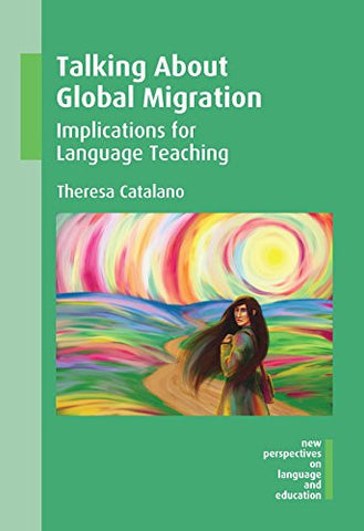 Talking About Global Migration: Implications for Language Teaching (New Perspectives on Language and Education)