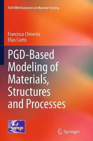 PGD-Based Modeling of Materials, Structures and Processes (ESAFORM Bookseries on Material Forming)