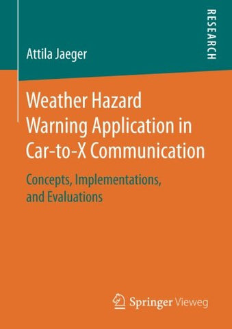 Weather Hazard Warning Application in Car-to-X Communication: Concepts, Implementations, and Evaluations