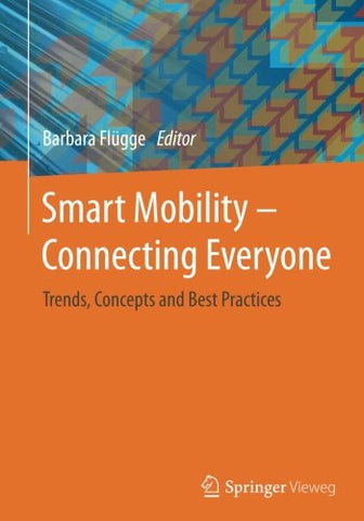 Smart Mobility – Connecting Everyone: Trends, Concepts and Best Practices