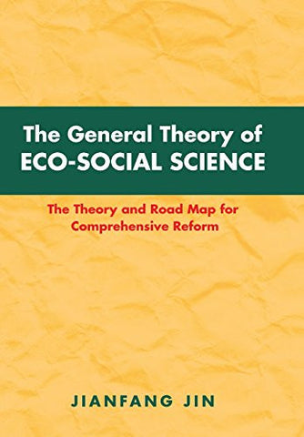 The General Theory of Eco-Social Science: The Theory and Road Map for Comprehensive Reform