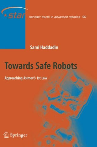 Towards Safe Robots: Approaching Asimov's 1st Law (Springer Tracts in Advanced Robotics)