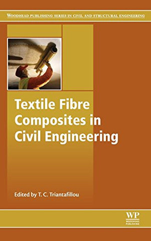 Textile Fibre Composites in Civil Engineering (Woodhead Publishing Series in Civil and Structural Engineering)