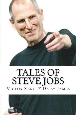 Tales of Steve Jobs: Amazing, Inspiring & Life Changing Stories of Steve Jobs (Volume 1)