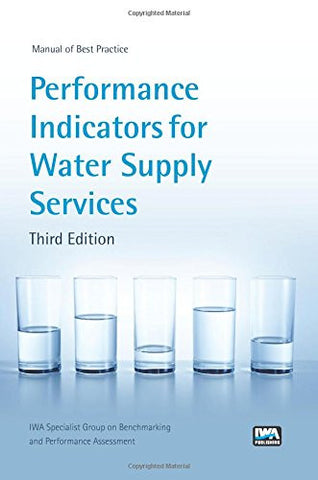 Performance Indicators for Water Supply Services: Third Edition (Manual of Best Practice)