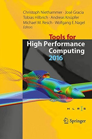 Tools for High Performance Computing 2016: Proceedings of the 10th International Workshop on Parallel Tools for High Performance Computing, October 2016, Stuttgart, Germany