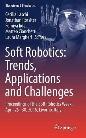 Soft Robotics: Trends, Applications and Challenges: Proceedings of the Soft Robotics Week, April 25-30, 2016, Livorno, Italy (Biosystems & Biorobotics)