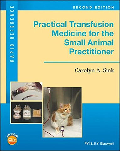 Practical Transfusion Medicine for the Small Animal Practitioner (Rapid Reference)